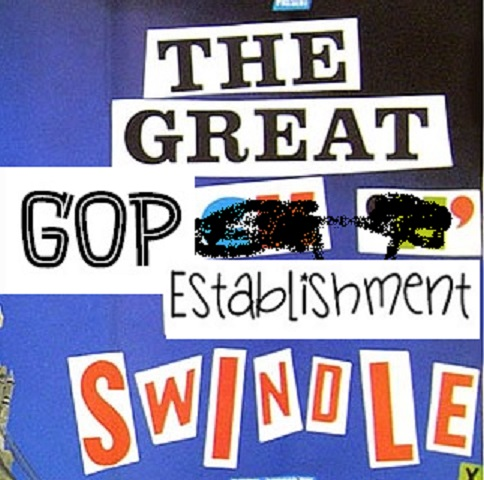 The Great GOP Establishment Swindle